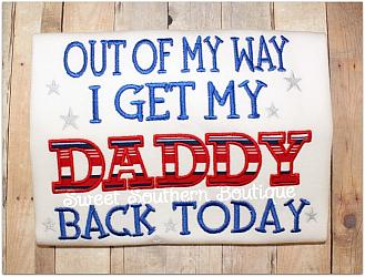 Out of my way I get my daddy back today shirt-Out of my way I get my daddy back today Welcome Home mommy shirt onesie kid kids child boy girl baby military deployed deployment navy wife homecoming army marines air force coast guard dad gift husband mom nwu acu abu red white blue stripes chevron